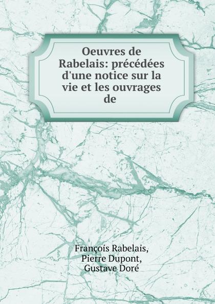 François Rabelais Oeuvres de Rabelais: precedees d.une notice sur la vie et les ouvrages de .
