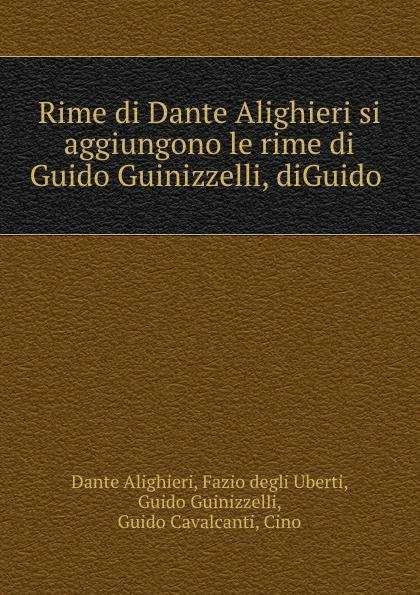 Фото - Dante Alighieri Rime di Dante Alighieri si aggiungono le rime di Guido Guinizzelli, diGuido . dante alighieri dante alighieri t 3