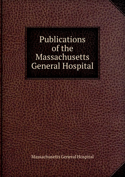 Massachusetts General Hospital Publications of the Massachusetts General Hospital massachusetts general hospital publications of the massachusetts general hospital