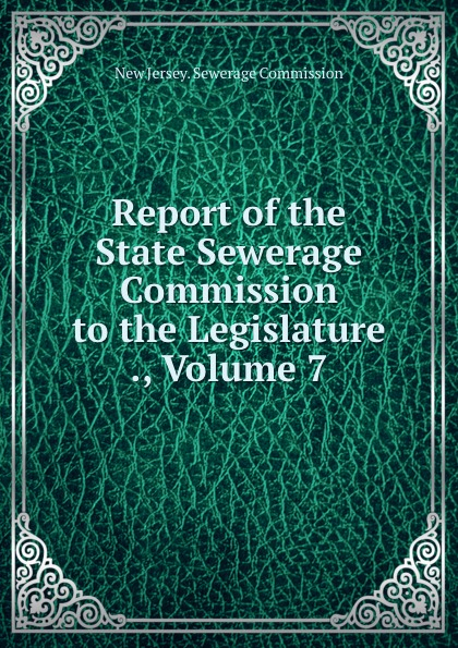New Jersey. Sewerage Commission Report of the State Sewerage Commission to the Legislature ., Volume 7