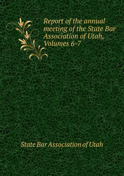 Report of the annual meeting of the State Bar Association of Utah, Volumes 6-7 футболка print bar wwe кейн