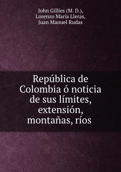 John Gillies Republica de Colombia o noticia de sus limites, extension, montanas, rios . c l i correa noticia historico geografica de algunos rios de nuestro oriente