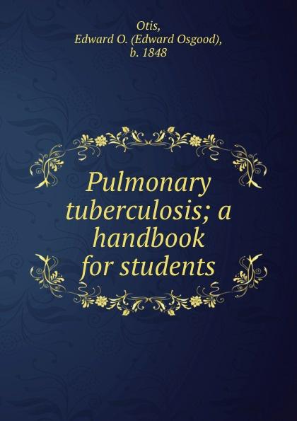 Edward Osgood Otis Pulmonary tuberculosis; a handbook for students недорго, оригинальная цена