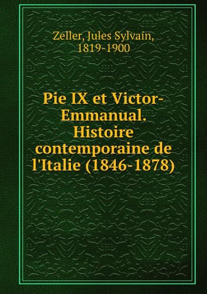 Jules Sylvain Zeller Pie IX et Victor-Emmanual. Histoire contemporaine de l.Italie (1846-1878)