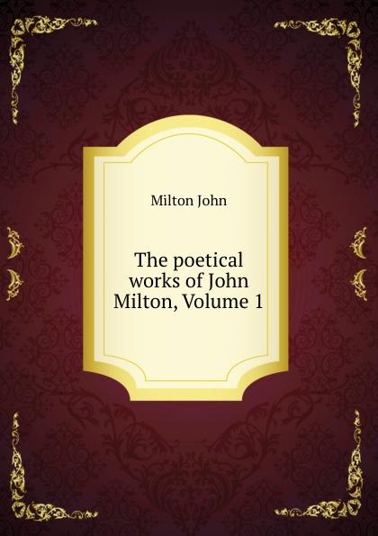 Milton John The poetical works of John Milton, Volume 1