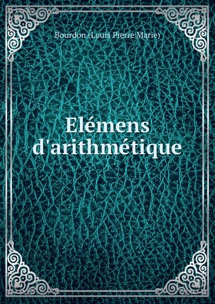 Bourdon Louis Pierre Marie Elemens d.arithmetique