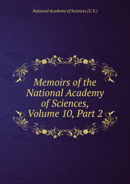 Memoirs of the National Academy of Sciences, Volume 10,.Part 2 недорго, оригинальная цена