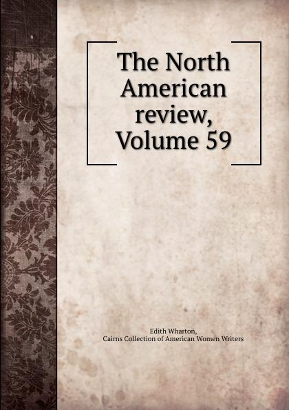 Edith Wharton The North American review, Volume 59