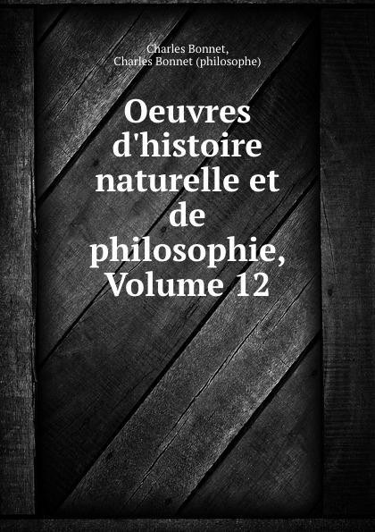 Charles Bonnet Oeuvres d.histoire naturelle et de philosophie, Volume 12