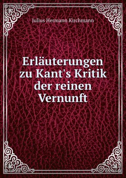 Julius Hermann Kirchmann Erlauterungen zu Kant.s Kritik der reinen Vernunft philos philos los senores de soplador classic reprint