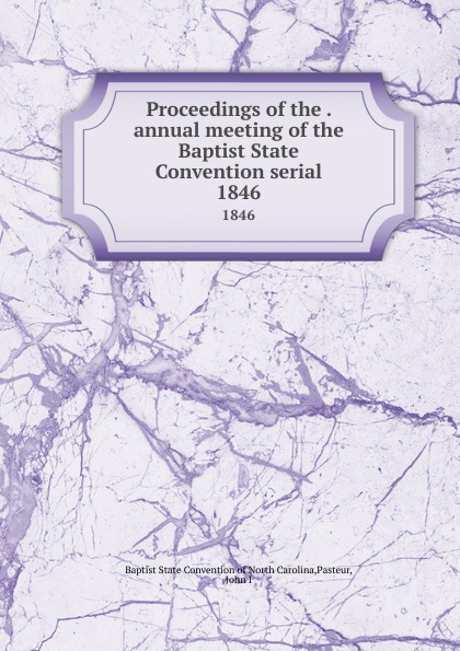 Proceedings of the . annual meeting of the Baptist State Convention serial. 1846