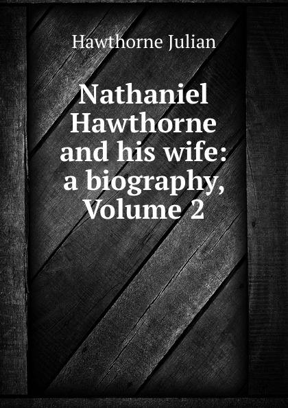 Hawthorne Julian Nathaniel Hawthorne and his wife: a biography, Volume 2
