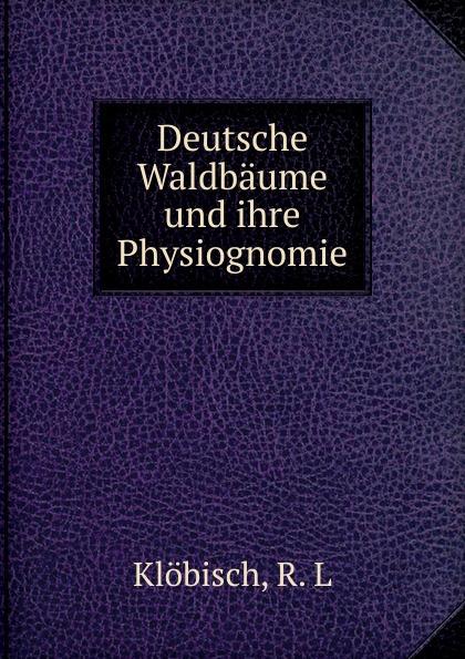 R.L. Klöbisch Deutsche Waldbaume und ihre Physiognomie