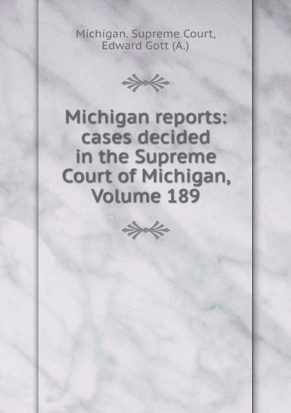 Michigan. Supreme Court Michigan reports: cases decided in the Supreme Court of Michigan, Volume 189