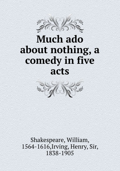 William Shakespeare Much ado about nothing, a comedy in five acts shakespeare w much ado about nothing книга на английском языке