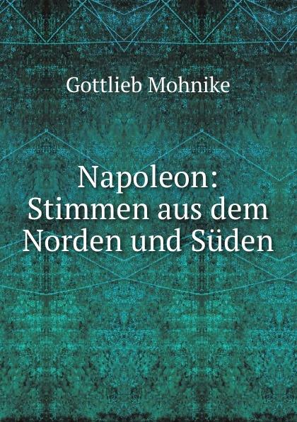 Gottlieb Mohnike Napoleon: Stimmen aus dem Norden und Suden