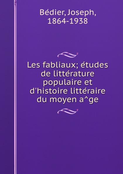 Joseph Bédier Les fabliaux; etudes de litterature populaire et d.histoire litteraire du moyen age