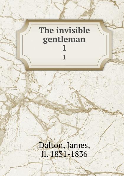 James Dalton The invisible gentleman. 1