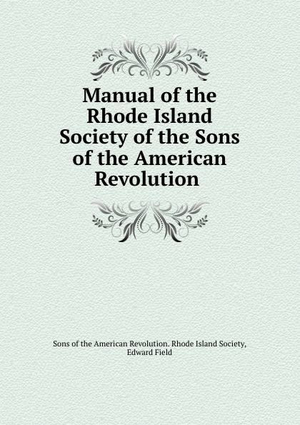 Manual of the Rhode Island Society of the Sons of the American Revolution . charls w moors indiana society of the sons of the american revolution