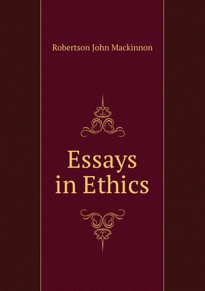 J. M. Robertson Essays in Ethics