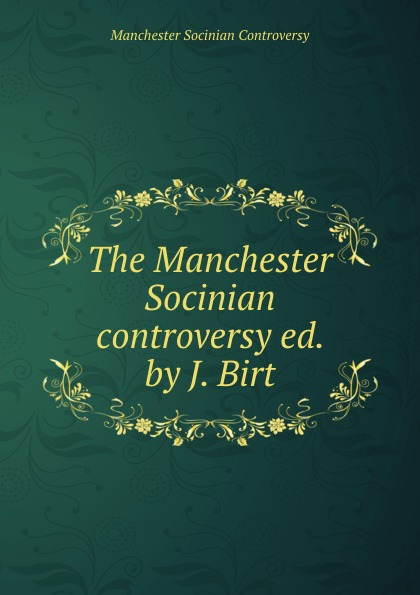 Manchester Socinian Controversy The Manchester Socinian controversy ed. by J. Birt. jessie j manchester