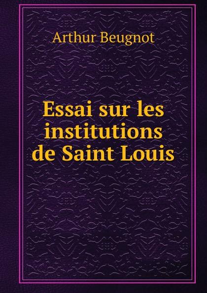 Arthur Beugnot Essai sur les institutions de Saint Louis arthur beugnot essai sur les institutions de saint louis french edition