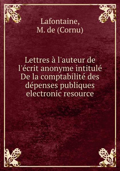 Cornu Lafontaine Lettres a l.auteur de l.ecrit anonyme intitule De la comptabilite des depenses publiques electronic resource a verreault la comptabilite bilingue