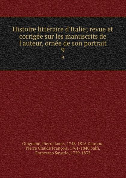 Pierre Louis Ginguené Histoire litteraire d.Italie; revue et corrigee sur les manuscrits de l.auteur, ornee de son portrait. 9