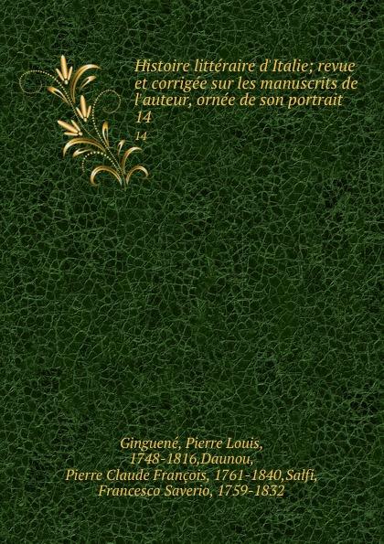 Pierre Louis Ginguené Histoire litteraire d.Italie; revue et corrigee sur les manuscrits de l.auteur, ornee de son portrait. 14