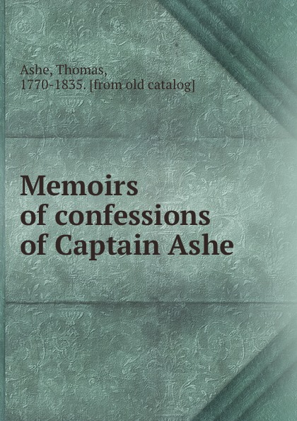 Thomas Ashe Memoirs of confessions of Captain Ashe thomas ashe travels in america