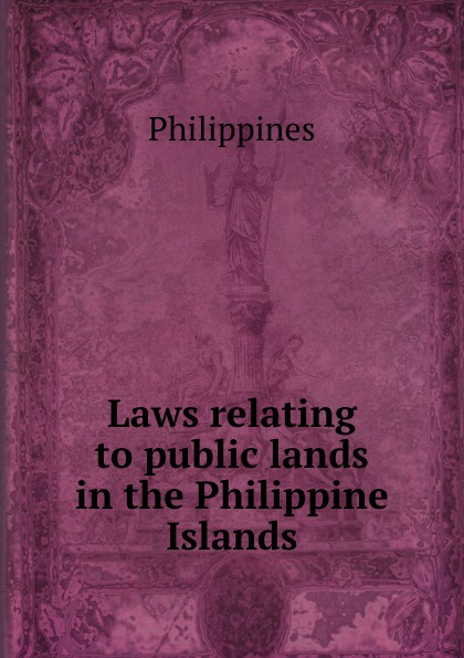 Philippines Laws relating to public lands in the Philippine Islands