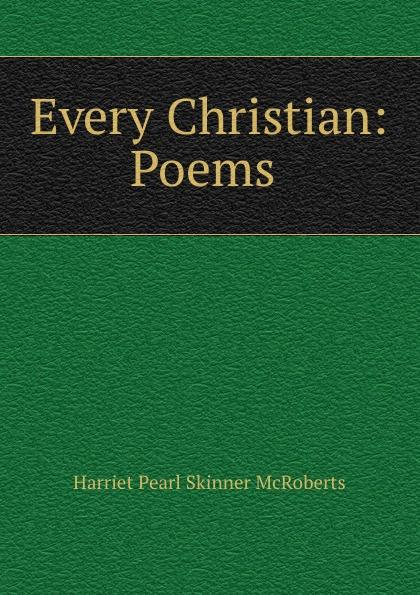 Harriet Pearl Skinner McRoberts Every Christian: Poems .