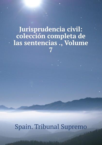 Jurisprudencia civil: coleccion completa de las sentencias ., Volume 7