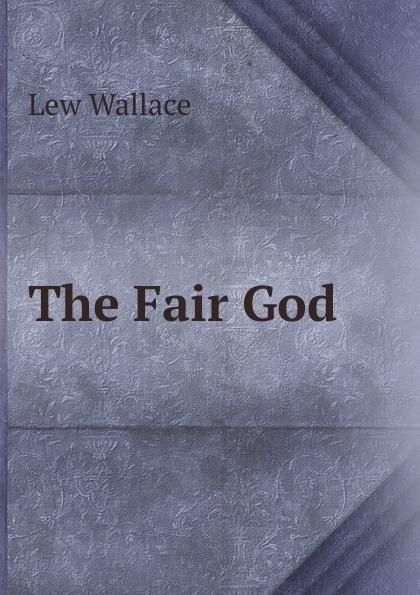 Lew Wallace The Fair God