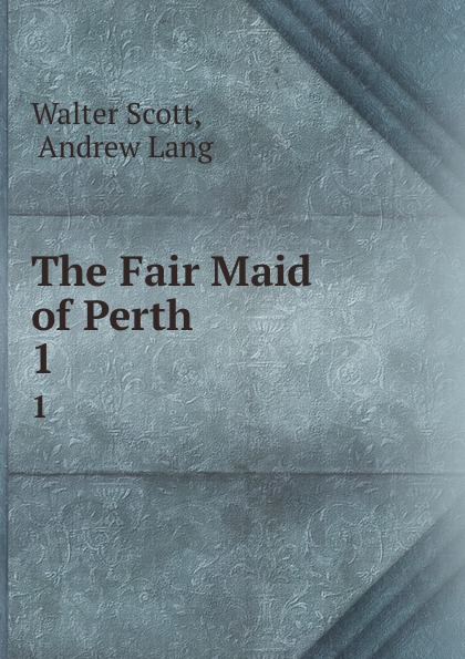Walter Scott The Fair Maid of Perth. 1 scott walter the fair maid of perth