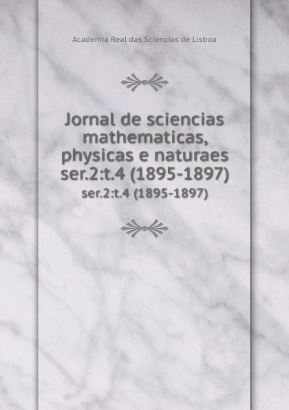 Jornal de sciencias mathematicas, physicas e naturaes. ser.2:t.4 (1895-1897) цены