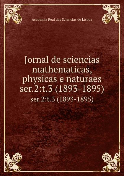Jornal de sciencias mathematicas, physicas e naturaes. ser.2:t.3 (1893-1895) цены
