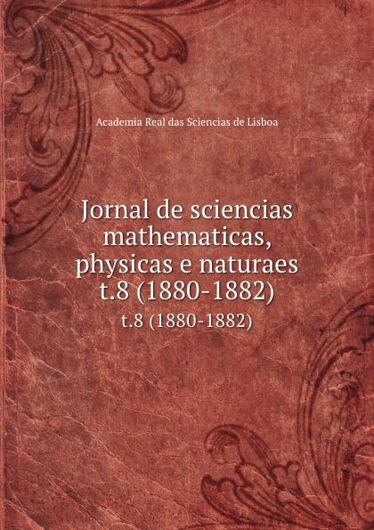 Jornal de sciencias mathematicas, physicas e naturaes. t.8 (1880-1882) цены