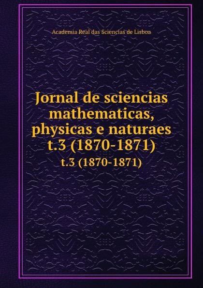 Jornal de sciencias mathematicas, physicas e naturaes. t.3 (1870-1871) цены