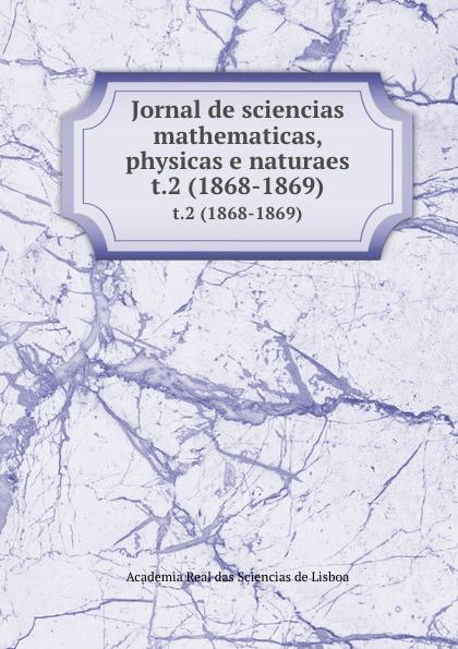 Jornal de sciencias mathematicas, physicas e naturaes. t.2 (1868-1869) цены