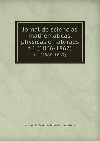 Jornal de sciencias mathematicas, physicas e naturaes. t.1 (1866-1867) цены