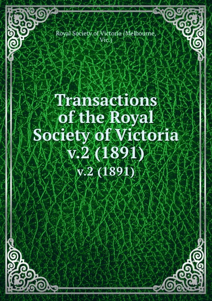 Melbourne Transactions of the Royal Society of Victoria. v.2 (1891)