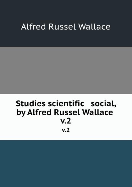Alfred Russel Wallace Studies scientific . social, by Alfred Russel Wallace . v.2 alfred russel wallace der malayische archipel