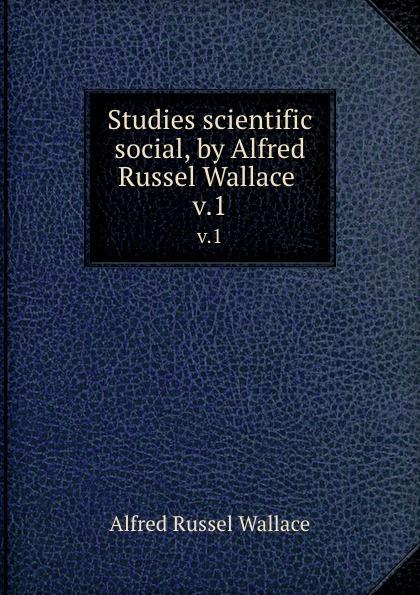 Alfred Russel Wallace Studies scientific . social, by Alfred Russel Wallace . v.1 alfred russel wallace der malayische archipel