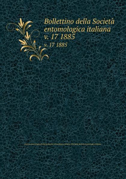 Società entomologica italiana Bollettino della Societa entomologica italiana. v. 17 1885 цена