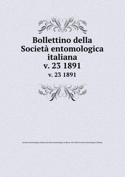 Società entomologica italiana Bollettino della Societa entomologica italiana. v. 23 1891 цена