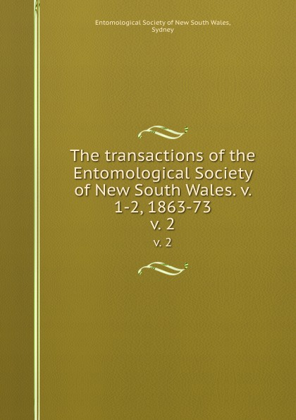 Sydney Wales The transactions of the Entomological Society of New South Wales. v. 1-2, 1863-73. v. 2