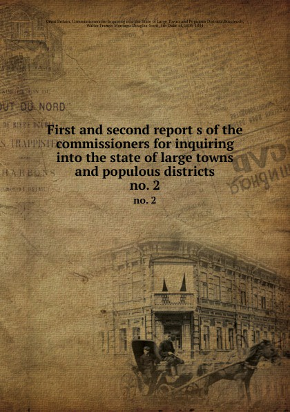 First and second report s of the commissioners for inquiring into the state of large towns and populous districts. no. 2
