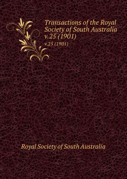 Transactions of the Royal Society of South Australia. v.25 (1901)