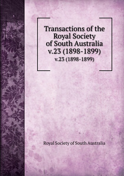 Transactions of the Royal Society of South Australia. v.23 (1898-1899)